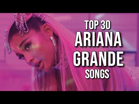 My Top 30 Ariana Grande Songs