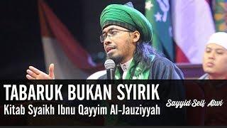 Video TABARUK bukan SYIRIK - Kitab Syaikh Ibnu Qayyim Al-Jauziyyah.!!..ᴴᴰ | Sayyid Seif Alwi MP3, 3GP, MP4, WEBM, AVI, FLV Mei 2019