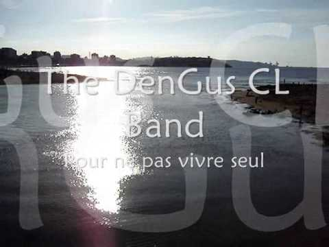 Pour ne pas vivre seul (Not to be alone) by Clasum Desum with The DenGus CL Band