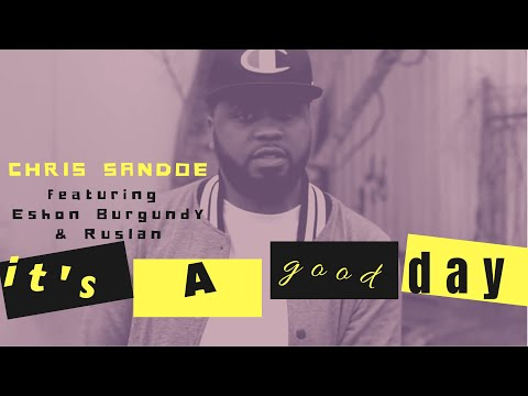 Video: Chris Sandoe - Its A Good Day ft. Eshon Burgundy & Ruslan