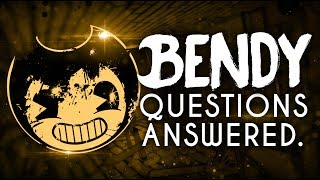 QUESTIONS ANSWERED #1! | Bendy and the Ink Machine