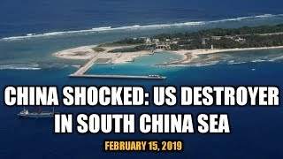 5. FEBRUARY 15, 2019 CHINA SHOCKED: US DESTROYER AT SOUTH CHINA SEA