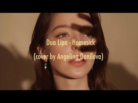 Dua Lipa - Homesick  (cover by Angelina Danilova) - Thời lượng: 3 phút, 2 giây.