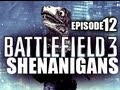 Battlefield 3 Shenanigans - EPISODE 12