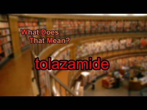 What does tolazamide mean?