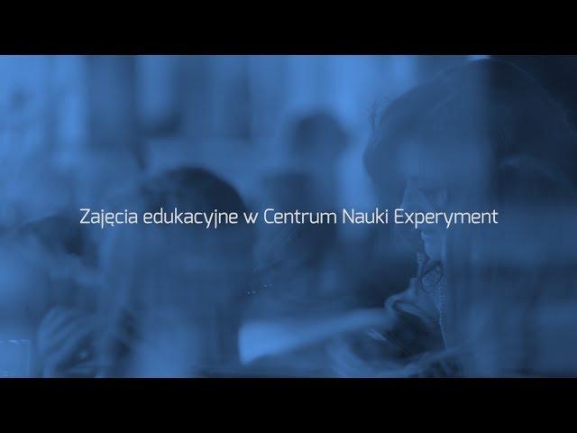 ZAJĘCIA EDUKACYJNE W CENTRUM NAUKI EXPERYMENT