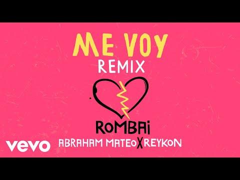 Rombai Me Voy Remix Audio Ft Abraham Mateo Reykon