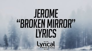 Download Lagu Jerome - Broken Mirror Lyrics Mp3