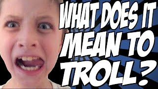 What does it mean to troll somebody? How do you be a troll? What is trolling all about?