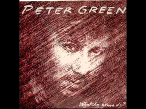 Peter Green - Whatcha Gonna Do ? ( Full Album ) 1981