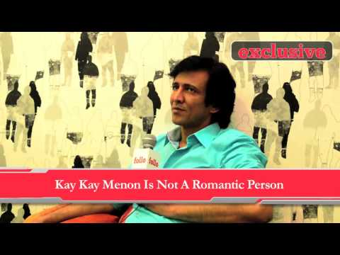 Why Does Kay Kay Menon Feel That He Is Not Romantic?