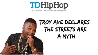 Troy Ave Disowns The Streets And Calls It A Myth   What's Good