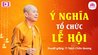 Ý nghĩa tổ chức lễ hội - Thượng Tọa Thích Chân Quang