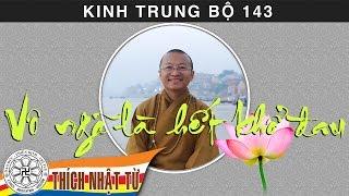 Kinh Trung Bộ 143 (Kinh Giáo Giới Cấp Cô Độc) - Vô ngã là hết khổ đau (27/09/2009)