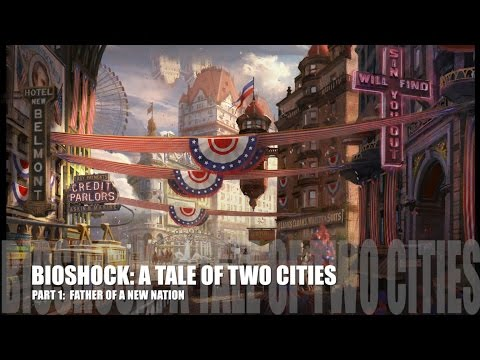 Bioshock Series - Lore (A Tale of Two Cities, Part 1: Father of a New Nation)