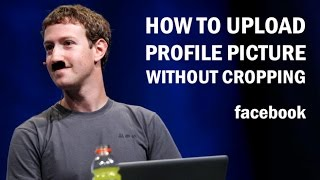 How To Upload Profile Picture On Facebook Without Cropping 2015