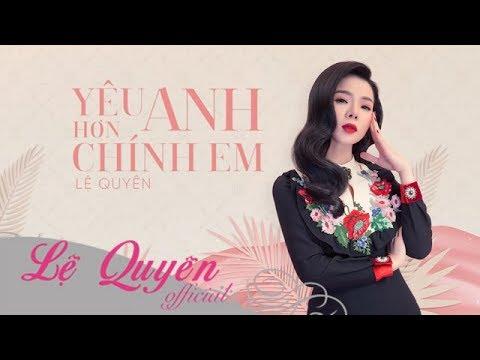 Yêu Anh Hơn Chính Em | Lệ Quyên | Lyrics Video - Thời lượng: 4 phút, 58 giây.