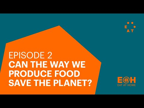 Can how we produce food save the planet? - EAT@Home episode 2