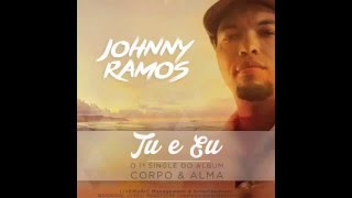 Johnny Ramos - Tu & Eu   ( Álbum - Corpo e Alma 2016) Video