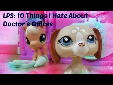 LPS: 10 Things I Hate About Doctor's Offices