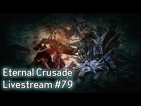 Warhammer 40K: Eternal Crusade Into the Warp Livestream — Episode 79