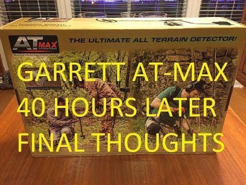 Garrett AT MAX 40 Hours Later My Final Thoughts