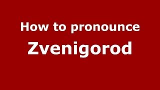 Zvenigorod Russia  city photos gallery : How to pronounce Zvenigorod (Russian/Russia) - PronounceNames.com