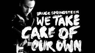Bruce Springsteen - We Take Care Of Our Own (With Lyrics)