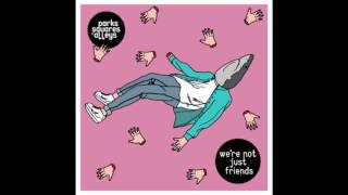 Parks, Squares and Alleys - We're Not Just Friends
