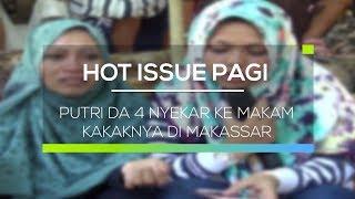 Video Putri DA 4 Nyekar ke Makam Kakaknya di Makassar - Hot Issue Pagi MP3, 3GP, MP4, WEBM, AVI, FLV September 2018