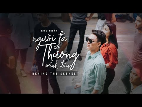 Behind the scenes - NGƯỜI TA CÓ THƯƠNG MÌNH ĐÂU | TRÚC NHÂN ( #NTCTMD ) - Thời lượng: 10 phút.