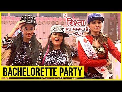 Naksh And Keerti's BACHELORETTE PARTY | Yeh Rishta