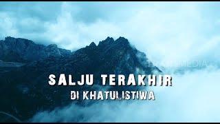 Download Video JEJAK PETUALANG | SALJU TERAKHIR DI KHATULISTIWA (07/11/18) Part 1 MP3 3GP MP4