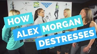 How They De-Stress -- Alex Morgan, Sydney Leroux, Tobin Heath