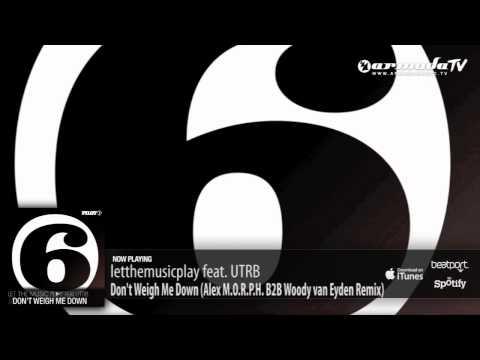 letthemusicplay feat. UTRB - Don't Weigh Me Down (Alex M.O.R.P.H. B2B Woody van Eyden Remix)