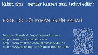 Rahim ağzı - serviks kanseri nasıl tedavi edilir? - Prof. Dr. Süleyman Engin Akhan