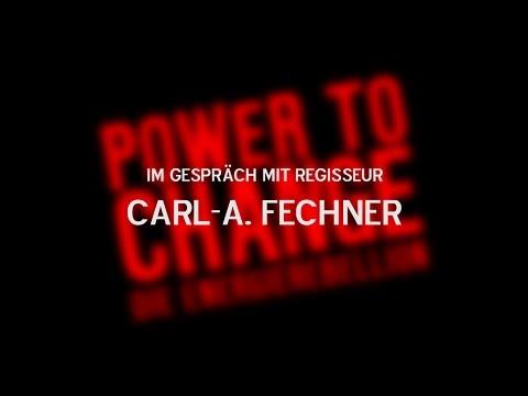 POWER TO CHANGE - Im Gespräch mit Regisseur Carl-A. Fechner