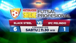 Video BLACK STEEL VS IPC PELINDO (FT: 6-1) - ExtraJoss Shake Futsal Profesional MP3, 3GP, MP4, WEBM, AVI, FLV Desember 2018
