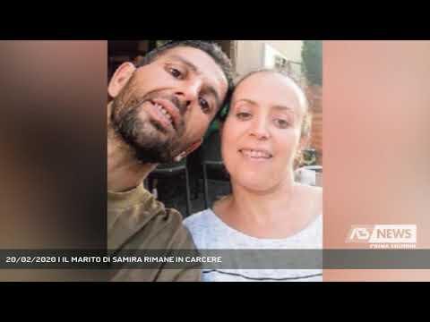 20/02/2020   IL MARITO DI SAMIRA RIMANE IN CARCERE