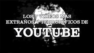 Los 7 videos más terroríficos y extraños de Youtube