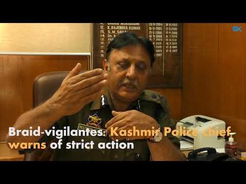 Braid-vigilantes: Kashmir Police chief warns of strict action