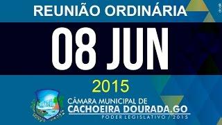 08 de Junho de 2015 - Reunião Ordinária da Câmara Municipal de Cachoeira Dourada - Goiás