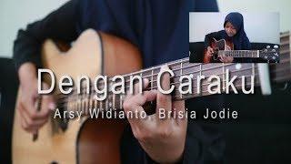 Video Arsy Widianto, Brisia Jodie - Dengan Caraku [fingerstyle cover] MP3, 3GP, MP4, WEBM, AVI, FLV Juli 2018