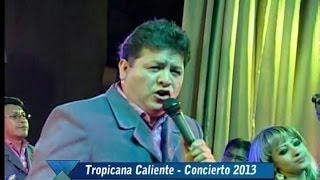 Tropicana Caliente - HASTA QUE AMANEZCA - CONCIERTO 2013 [12]