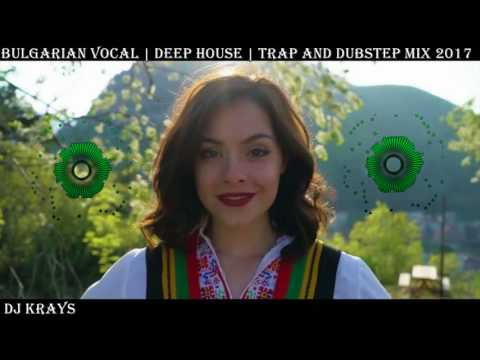 Bulgarian Vocal   Deep House   Trap and Dubstep mix (2018 - 2019)