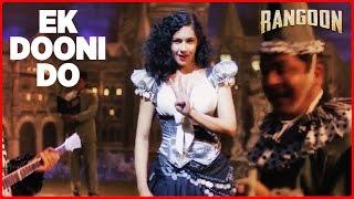 Ek Dooni Do Video Song   Rangoon   Saif Ali Khan, Kangana Ranaut, Shahid Kapoor   T-Series