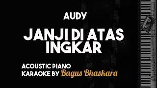 Audy - Janji di Atas Ingkar (Piano Karaoke Backing Track With Lyrics on Screen)
