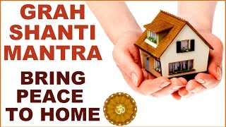 GRAH-SHANTI / HOME-PEACE MANTRA: FOR PEACE, PROSPERITY & POSITIVITY IN HOME : VERY POWERFUL !