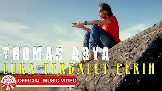 Thomas Arya - Luka Terbalut Perih [Official Music Video HD]