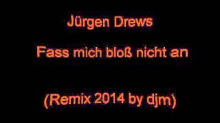 Jürgen Drews - Fass Mich Bloß Nicht An.( Remix´14 By Djm )